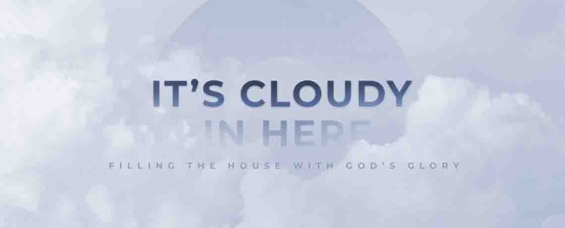 It's Cloudy In Here – Filling The House With Gods Glory: Shabaka Williams