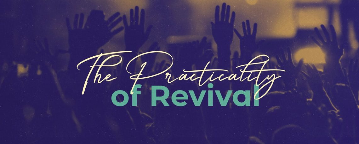The Practicality Of Revival – Pastor Kris Palmer