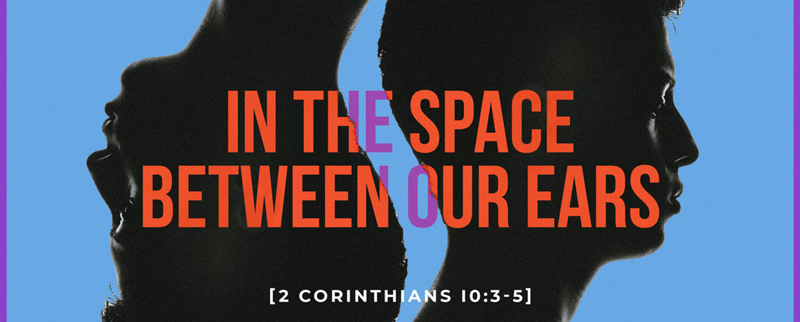 In The Space Between Our Ears – Pastor Kris Palmer