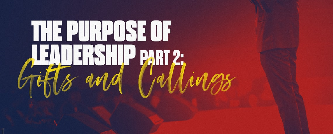 The Purpose of Leadership Part 2: Gifts and Callings – Pastor Kris Palmer