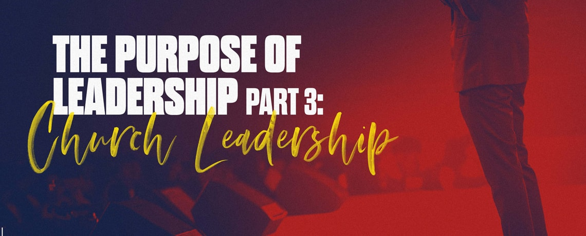 The Purpose of Leadership Part 3: Church Leadership – Pastor Kris Palmer