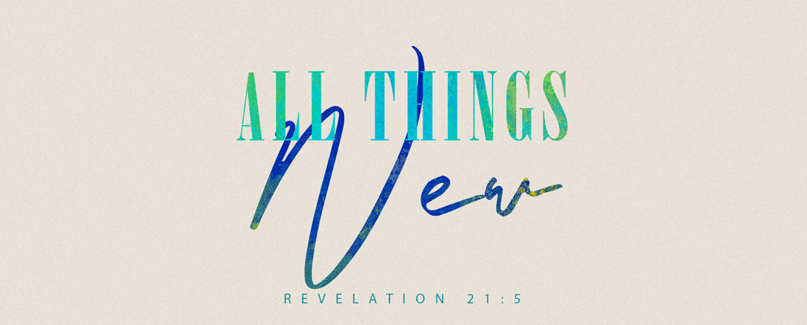 All Things New – Pastor Kris Palmer