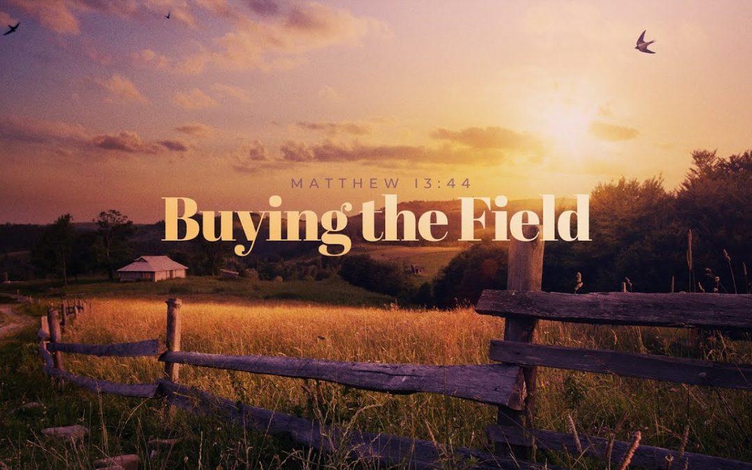 Buying the Field – Pastor Kris Palmer