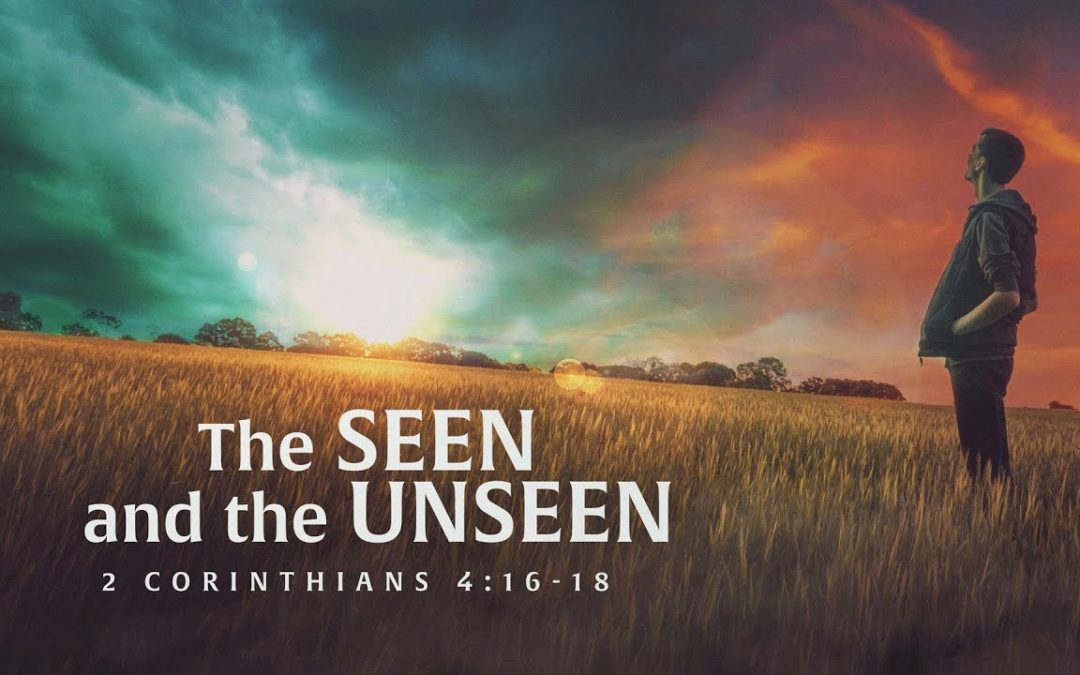The Seen and the Unseen – Pastor Kris Palmer